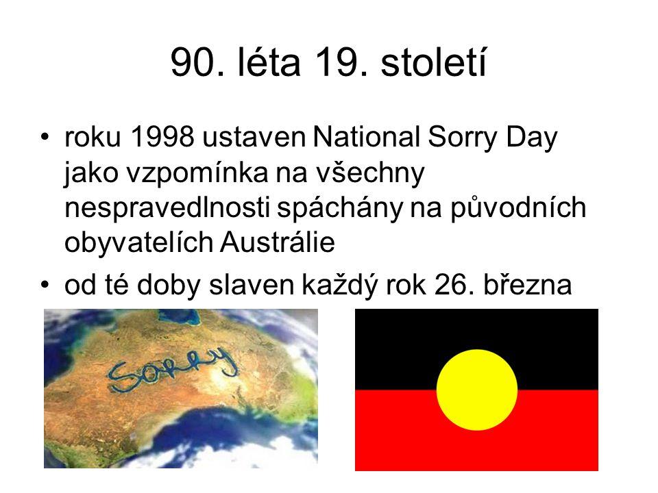 90. léta 19. století roku 1998 ustaven National Sorry Day jako vzpomínka na všechny nespravedlnosti spáchány na původních obyvatelích Austrálie od té