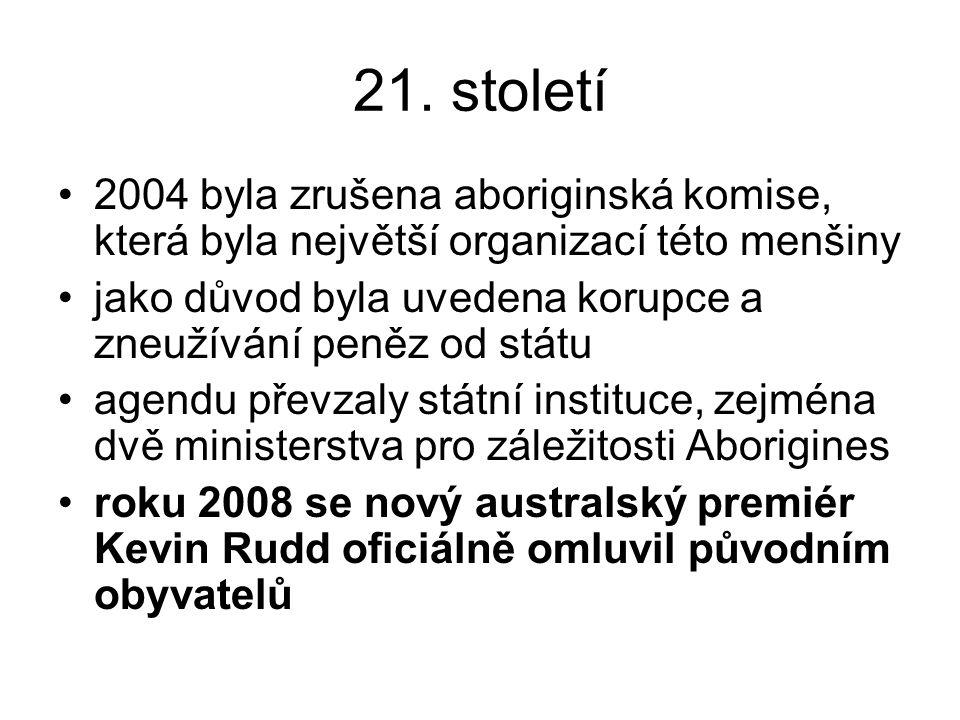 21. století 2004 byla zrušena aboriginská komise, která byla největší organizací této menšiny jako důvod byla uvedena korupce a zneužívání peněz od st