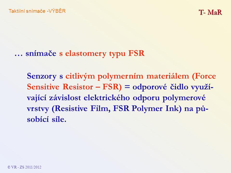 T- MaR Senzory s citlivým polymerním materiálem (Force Sensitive Resistor – FSR) = odporové čidlo využí- vající závislost elektrického odporu polymero