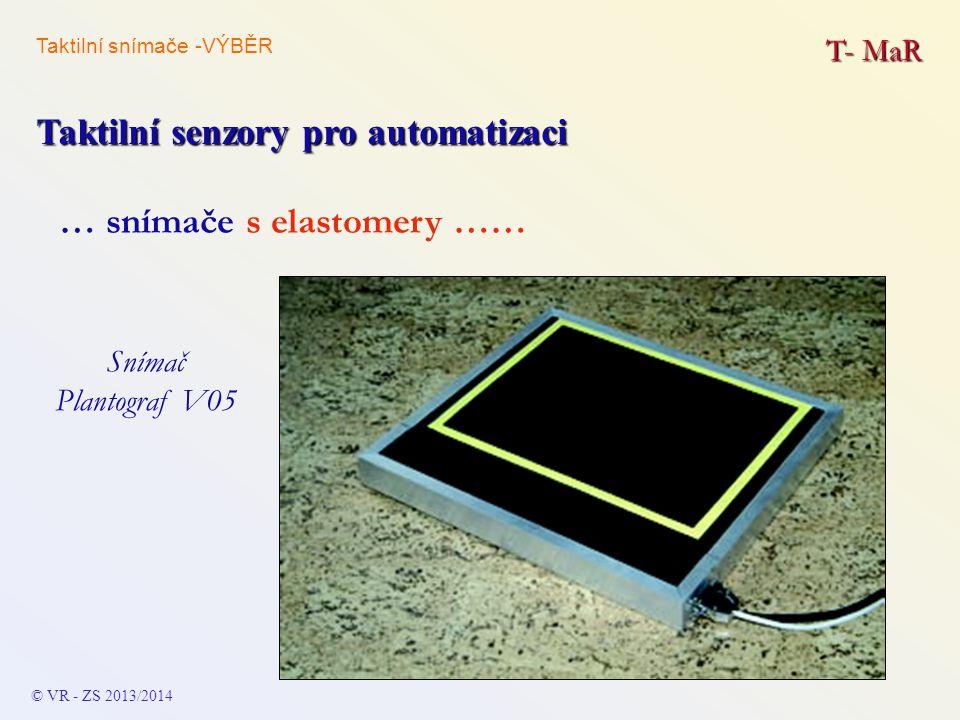 T- MaR Taktilní senzory pro automatizaci © VR - ZS 2013/2014 … snímače s elastomery …… Snímač Plantograf V05 Taktilní snímače -VÝBĚR