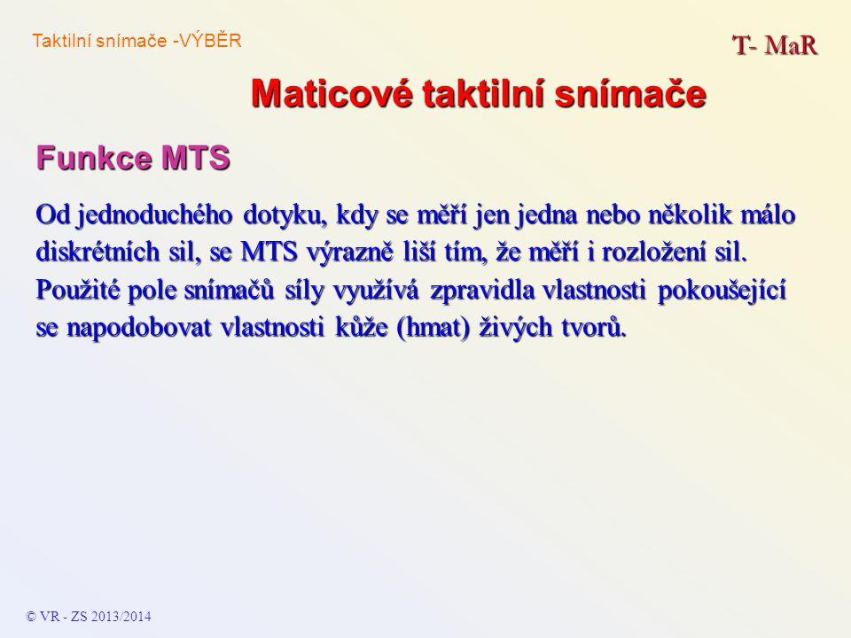 Maticové taktilní snímače T- MaR © VR - ZS 2013/2014 Funkce MTS Od jednoduchého dotyku, kdy se měří jen jedna nebo několik málo diskrétních sil, se MT