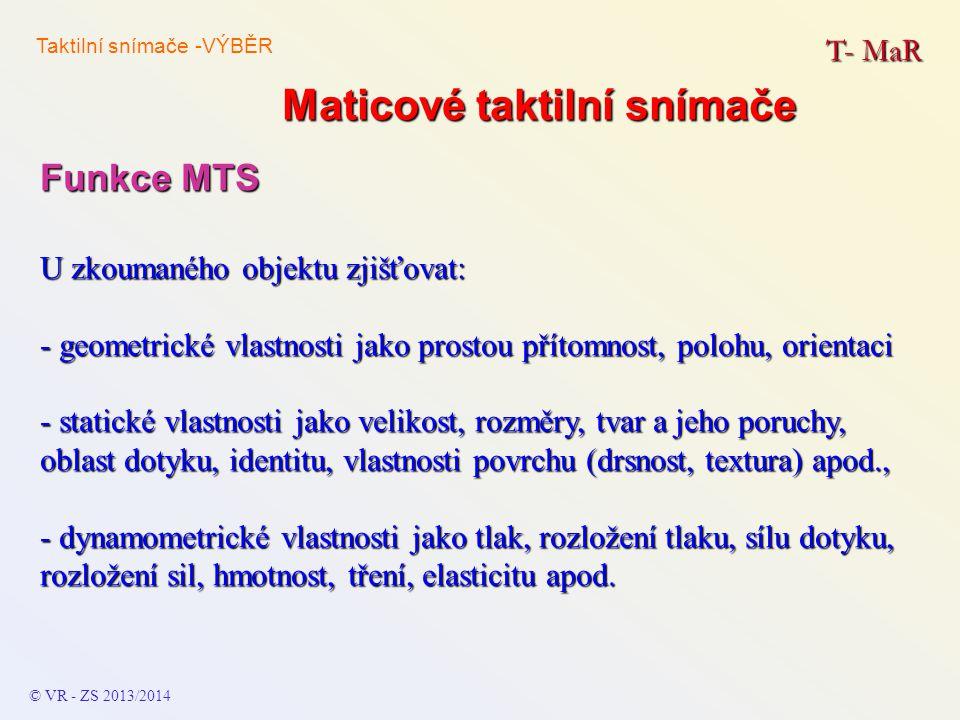 Maticové taktilní snímače T- MaR © VR - ZS 2013/2014 Funkce MTS U zkoumaného objektu zjišťovat: - geometrické vlastnosti jako prostou přítomnost, polo