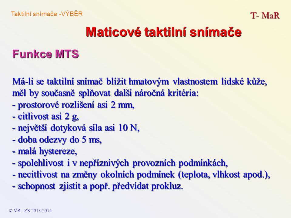 Maticové taktilní snímače T- MaR © VR - ZS 2013/2014 Funkce MTS Má-li se taktilní snímač blížit hmatovým vlastnostem lidské kůže, měl by současně splň