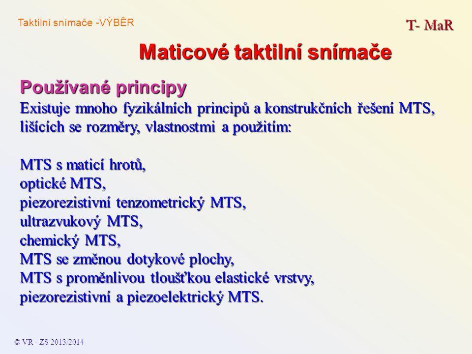Maticové taktilní snímače T- MaR © VR - ZS 2013/2014 Používané principy Existuje mnoho fyzikálních principů a konstrukčních řešení MTS, lišících se ro