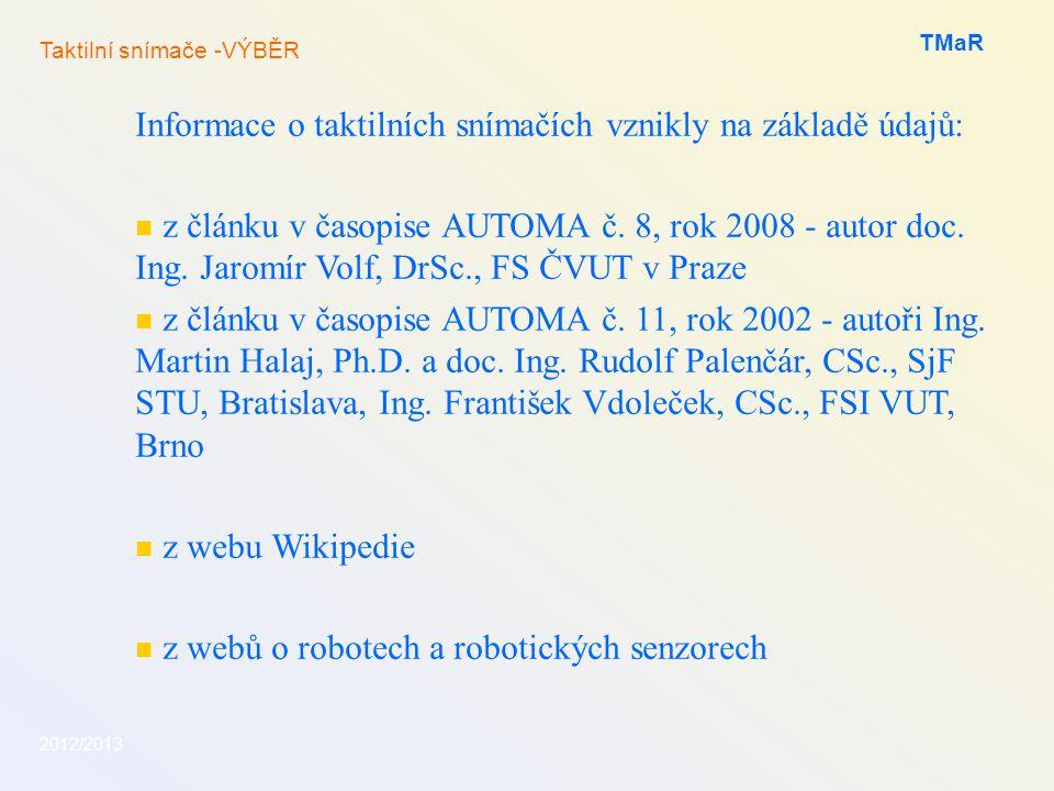 2012/2013 TMaR Informace o taktilních snímačích vznikly na základě údajů: z článku v časopise AUTOMA č. 8, rok 2008 - autor doc. Ing. Jaromír Volf, Dr
