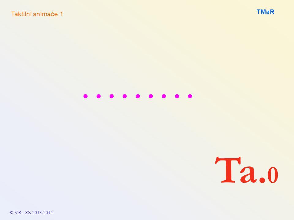 TMaR ……… Taktilní snímače 1 Ta. 0 © VR - ZS 2013/2014