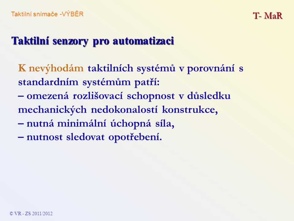 T- MaR Taktilní senzory pro automatizaci K nevýhodám taktilních systémů v porovnání s standardním systémům patří: – omezená rozlišovací schopnost v dů