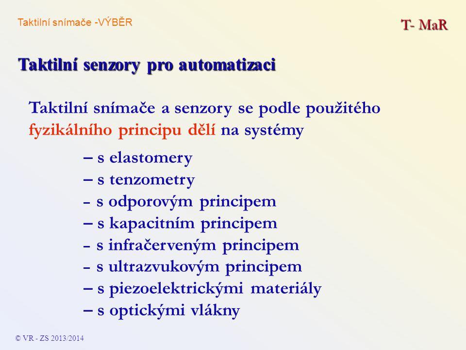 Taktilní snímače a senzory se podle použitého fyzikálního principu dělí na systémy T- MaR Taktilní senzory pro automatizaci © VR - ZS 2013/2014 – s el