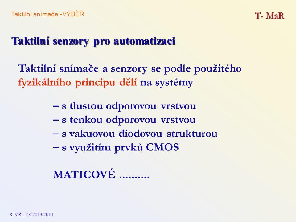 Taktilní snímače a senzory se podle použitého fyzikálního principu dělí na systémy T- MaR Taktilní senzory pro automatizaci © VR - ZS 2013/2014 – s tl