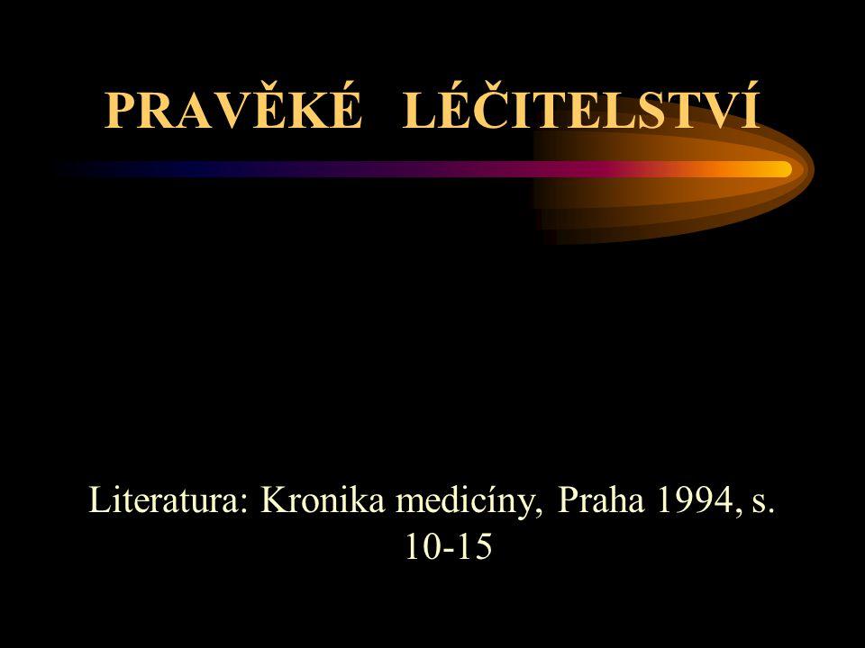 PRAVĚKÉ LÉČITELSTVÍ Literatura: Kronika medicíny, Praha 1994, s. 10-15