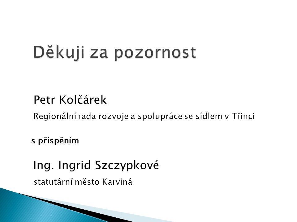 Petr Kolčárek Regionální rada rozvoje a spolupráce se sídlem v Třinci s přispěním Ing. Ingrid Szczypkové statutární město Karviná