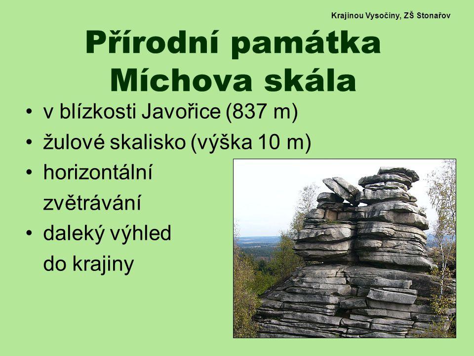 Krajinou Vysočiny, ZŠ Stonařov Přírodní památka Míchova skála v blízkosti Javořice (837 m) žulové skalisko (výška 10 m) horizontální zvětrávání daleký výhled do krajiny