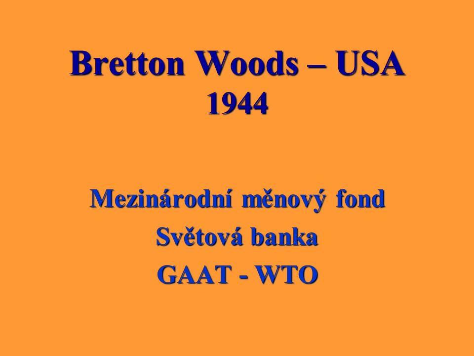 Bretton Woods – USA 1944 Mezinárodní měnový fond Světová banka GAAT - WTO