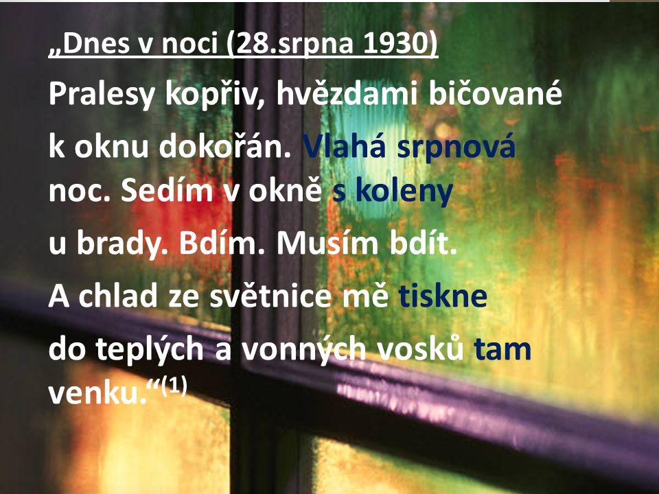 """""""Dnes v noci (28.srpna 1930) Pralesy kopřiv, hvězdami bičované k oknu dokořán. Vlahá srpnová noc. Sedím v okně s koleny u brady. Bdím. Musím bdít. A c"""