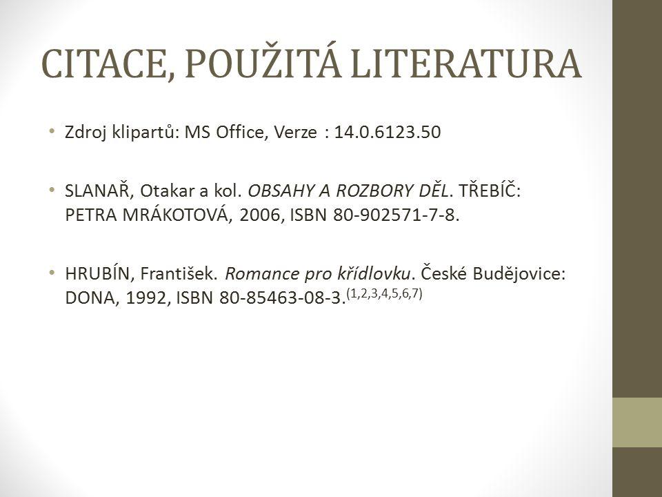 CITACE, POUŽITÁ LITERATURA Zdroj klipartů: MS Office, Verze : 14.0.6123.50 SLANAŘ, Otakar a kol. OBSAHY A ROZBORY DĚL. TŘEBÍČ: PETRA MRÁKOTOVÁ, 2006,