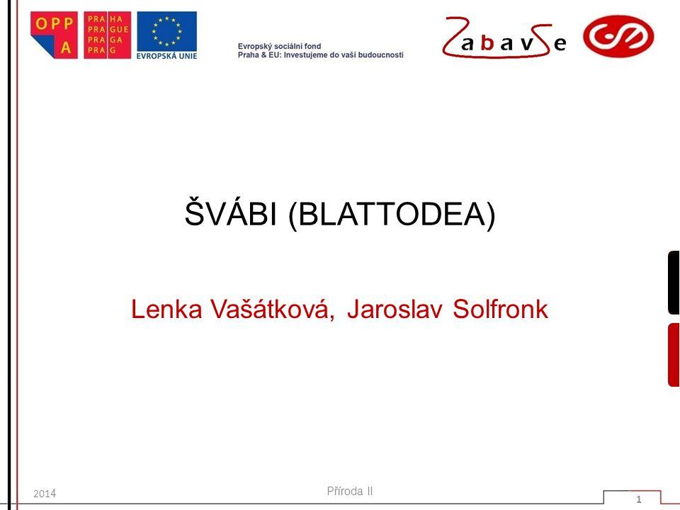 ŠVÁBI (BLATTODEA) Lenka Vašátková, Jaroslav Solfronk 201 4 Příroda II 1