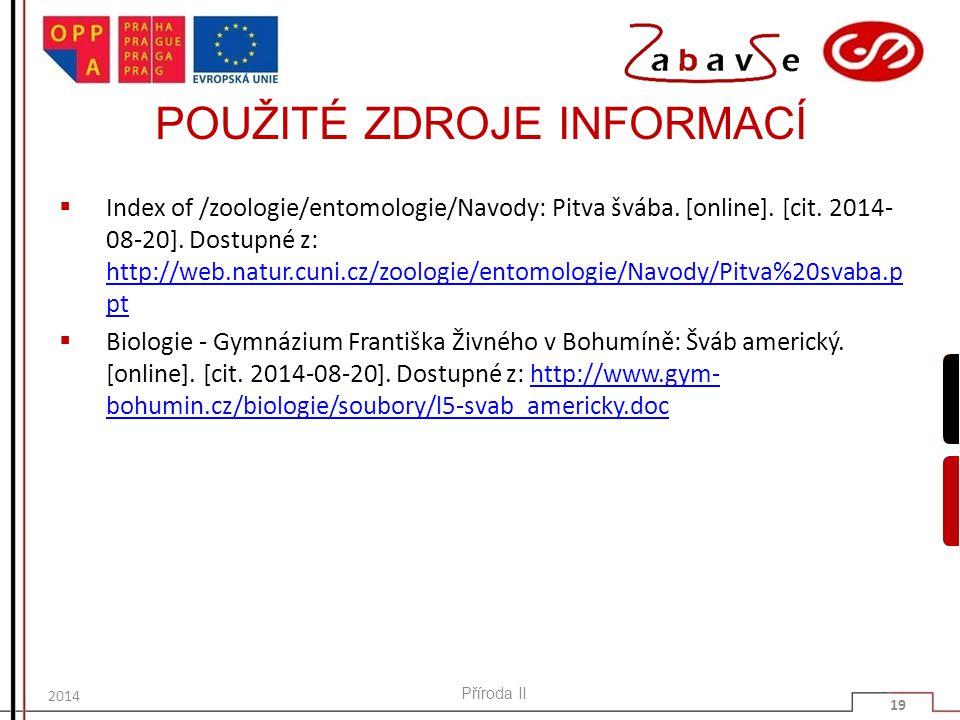 POUŽITÉ ZDROJE INFORMACÍ  Index of /zoologie/entomologie/Navody: Pitva švába. [online]. [cit. 2014- 08-20]. Dostupné z: http://web.natur.cuni.cz/zool