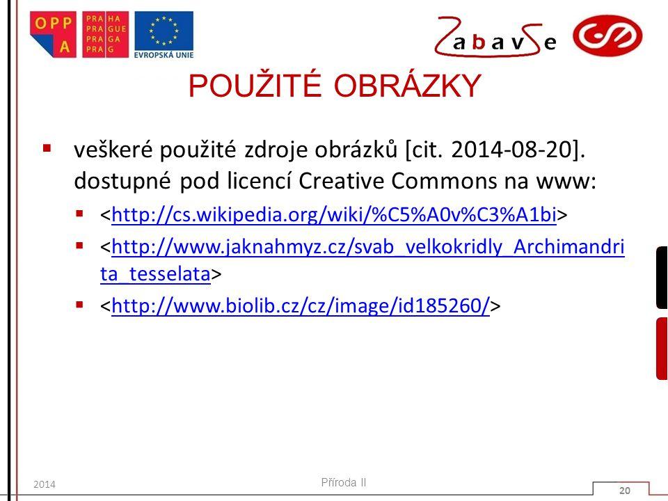POUŽITÉ OBRÁZKY  veškeré použité zdroje obrázků [cit. 2014-08-20]. dostupné pod licencí Creative Commons na www:  http://cs.wikipedia.org/wiki/%C5%A