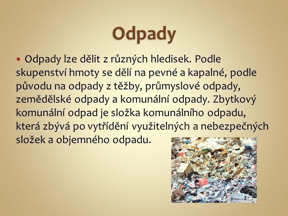 Odpady lze dělit z různých hledisek. Podle skupenství hmoty se dělí na pevné a kapalné, podle původu na odpady z těžby, průmyslové odpady, zemědělské