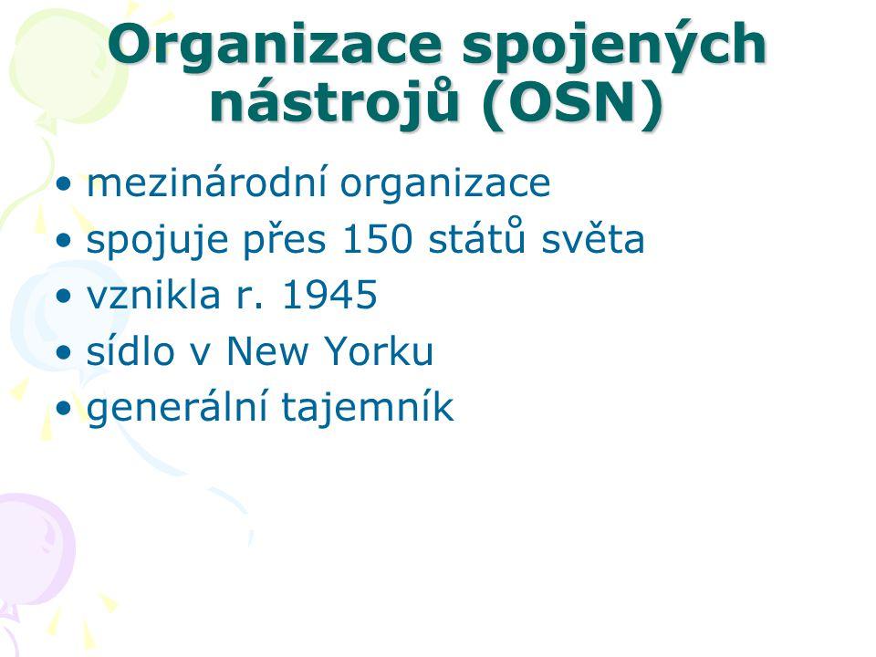 Organizace spojených nástrojů (OSN) mezinárodní organizace spojuje přes 150 států světa vznikla r. 1945 sídlo v New Yorku generální tajemník