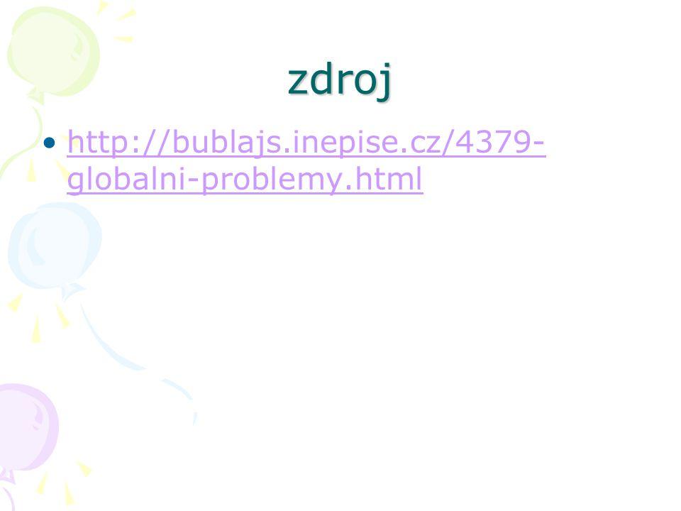 zdroj http://bublajs.inepise.cz/4379- globalni-problemy.htmlhttp://bublajs.inepise.cz/4379- globalni-problemy.html