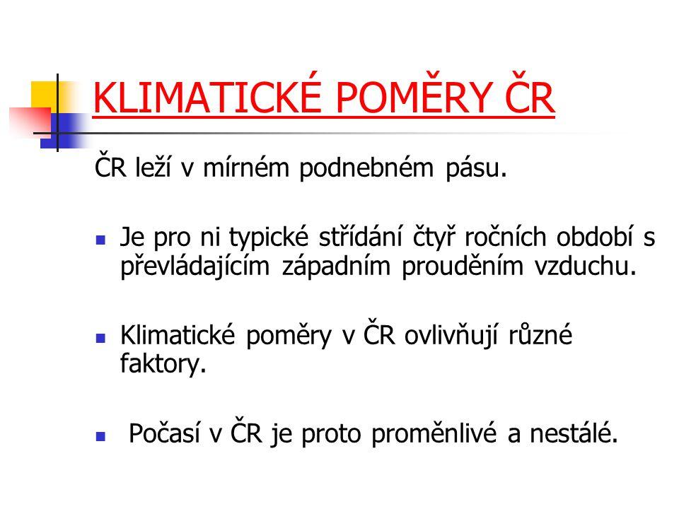 KLIMATICKÉ POMĚRY ČR ČR leží v mírném podnebném pásu. Je pro ni typické střídání čtyř ročních období s převládajícím západním prouděním vzduchu. Klima