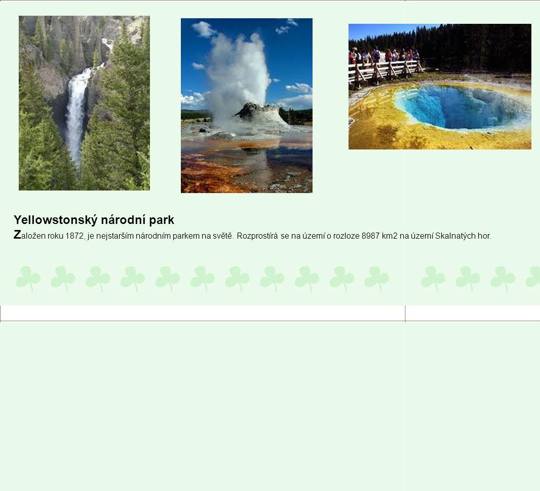 Yellowstonský národní park Z aložen roku 1872, je nejstarším národním parkem na světě. Rozprostírá se na území o rozloze 8987 km2 na území Skalnatých