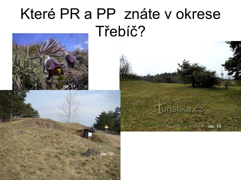 Které PR a PP znáte v okrese Třebíč? obr. 11 obr. 13 obr. 12