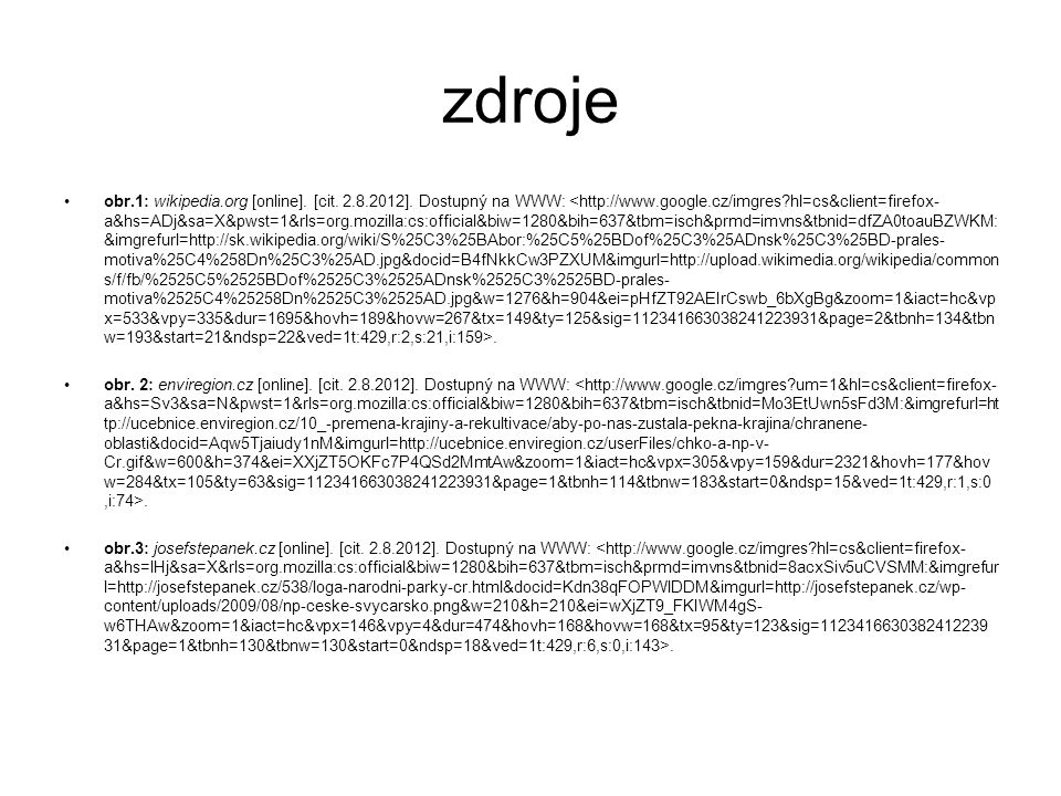 zdroje obr.1: wikipedia.org [online]. [cit. 2.8.2012]. Dostupný na WWW:. obr. 2: enviregion.cz [online]. [cit. 2.8.2012]. Dostupný na WWW:. obr.3: jos