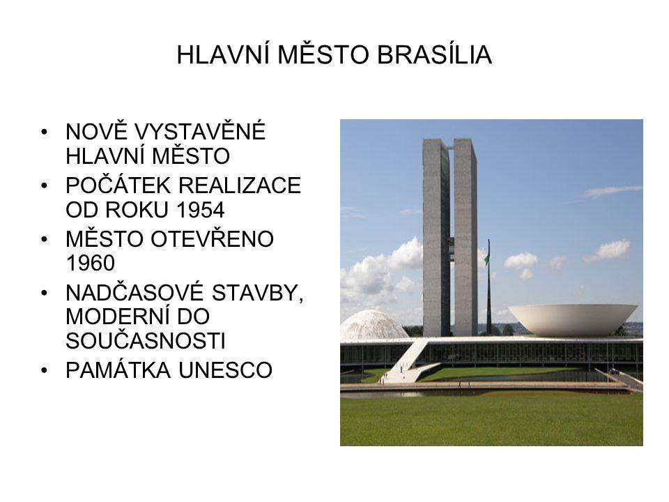 HLAVNÍ MĚSTO BRASÍLIA NOVĚ VYSTAVĚNÉ HLAVNÍ MĚSTO POČÁTEK REALIZACE OD ROKU 1954 MĚSTO OTEVŘENO 1960 NADČASOVÉ STAVBY, MODERNÍ DO SOUČASNOSTI PAMÁTKA UNESCO