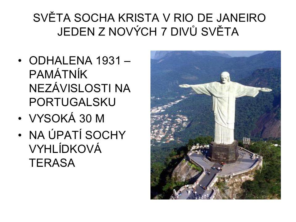 SVĚTA SOCHA KRISTA V RIO DE JANEIRO JEDEN Z NOVÝCH 7 DIVŮ SVĚTA ODHALENA 1931 – PAMÁTNÍK NEZÁVISLOSTI NA PORTUGALSKU VYSOKÁ 30 M NA ÚPATÍ SOCHY VYHLÍDKOVÁ TERASA