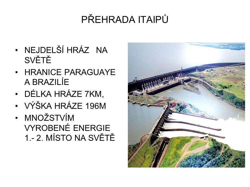 PŘEHRADA ITAIPŮ NEJDELŠÍ HRÁZ NA SVĚTĚ HRANICE PARAGUAYE A BRAZILÍE DÉLKA HRÁZE 7KM, VÝŠKA HRÁZE 196M MNOŽSTVÍM VYROBENÉ ENERGIE 1.- 2.