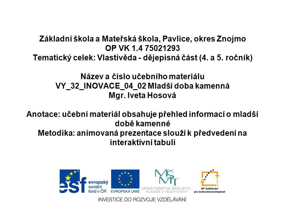 Základní škola a Mateřská škola, Pavlice, okres Znojmo OP VK 1.4 75021293 Tematický celek: Vlastivěda - dějepisná část (4.