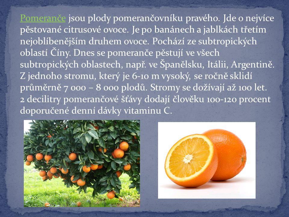 Pomeranče jsou plody pomerančovníku pravého. Jde o nejvíce pěstované citrusové ovoce. Je po banánech a jablkách třetím nejoblíbenějším druhem ovoce. P