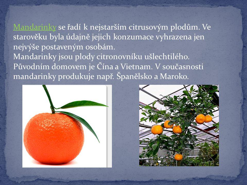 Mandarinky se řadí k nejstarším citrusovým plodům. Ve starověku byla údajně jejich konzumace vyhrazena jen nejvýše postaveným osobám. Mandarinky jsou