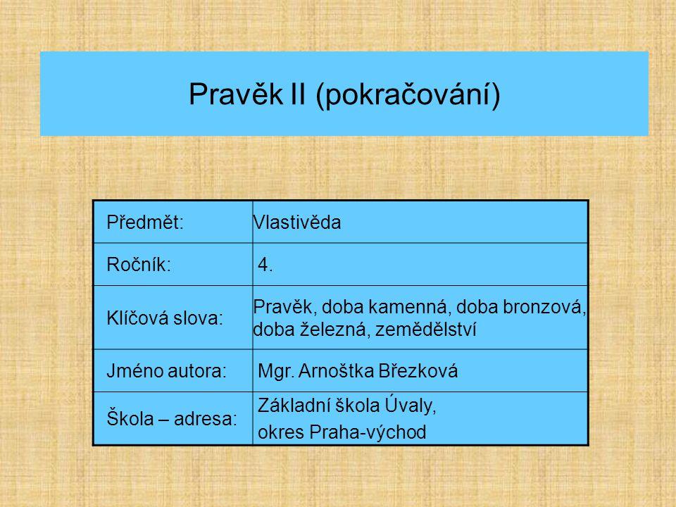 Pravěk II (pokračování) Předmět:Vlastivěda Ročník: 4.