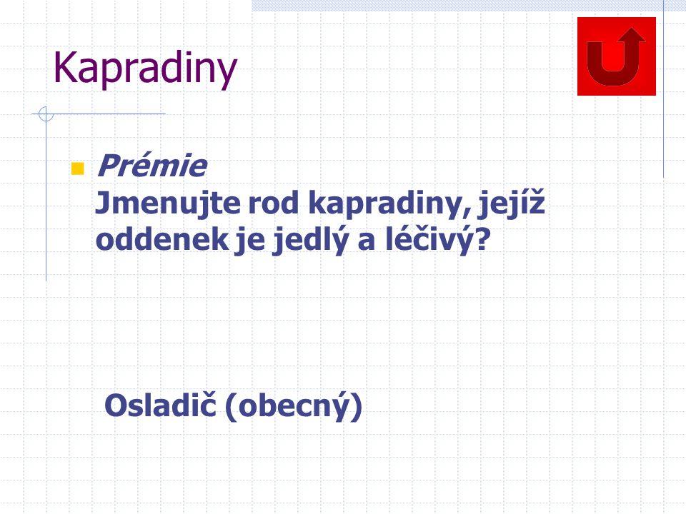 Kapradiny Prémie Jmenujte rod kapradiny, jejíž oddenek je jedlý a léčivý? Osladič (obecný)