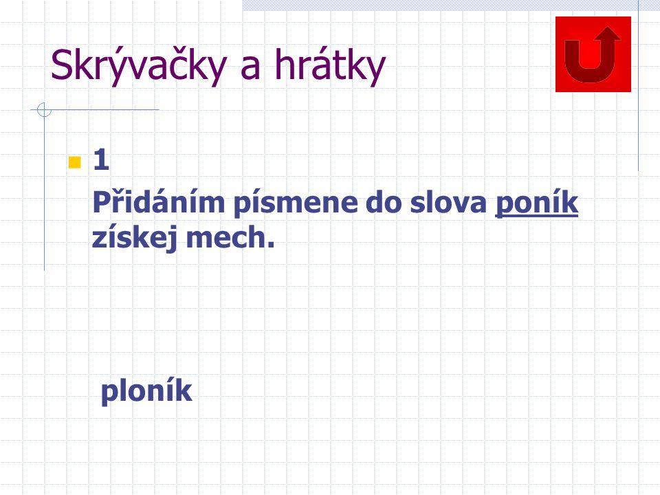 Skrývačky a hrátky 1 Přidáním písmene do slova poník získej mech. ploník