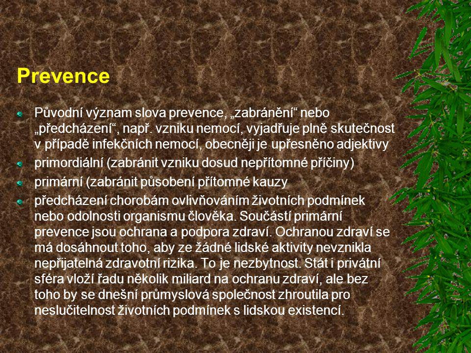 """Prevence Původní význam slova prevence, """"zabránění"""" nebo """"předcházení"""", např. vzniku nemocí, vyjadřuje plně skutečnost v případě infekčních nemocí, ob"""
