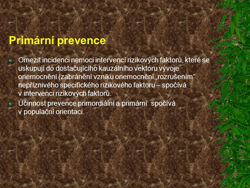 Primární prevence Omezit incidenci nemoci intervencí rizikových faktorů, které se uskupují do dostačujícího kauzálního vektoru vývoje onemocnění (zabr
