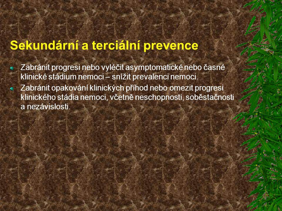 Sekundární a terciální prevence Zabránit progresi nebo vyléčit asymptomatické nebo časné klinické stádium nemoci – snížit prevalenci nemoci. Zabránit