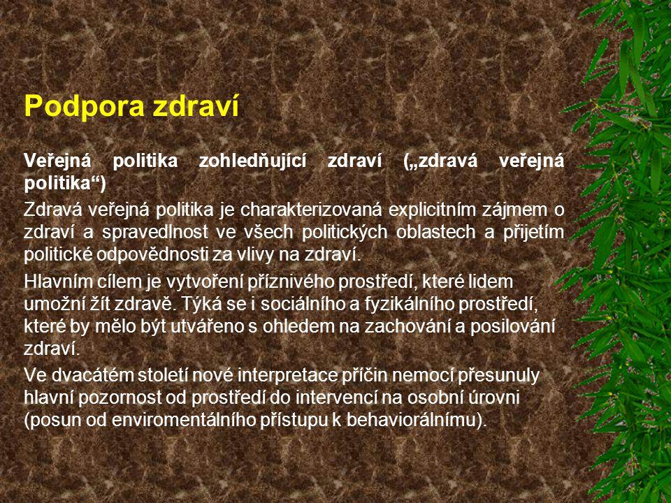 """Podpora zdraví Veřejná politika zohledňující zdraví (""""zdravá veřejná politika"""") Zdravá veřejná politika je charakterizovaná explicitním zájmem o zdrav"""