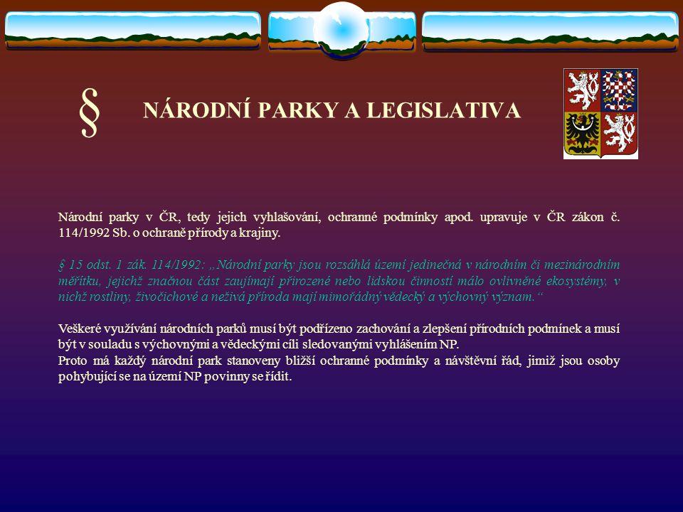 NÁRODNÍ PARKY A LEGISLATIVA Národní parky v ČR, tedy jejich vyhlašování, ochranné podmínky apod. upravuje v ČR zákon č. 114/1992 Sb. o ochraně přírody