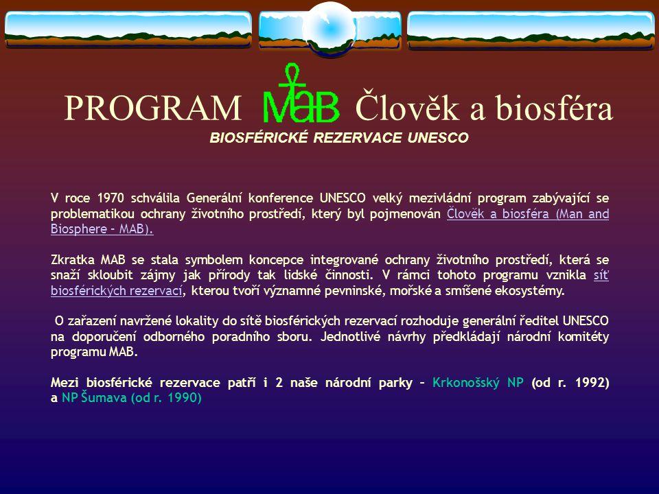 PROGRAM Člověk a biosféra BIOSFÉRICKÉ REZERVACE UNESCO V roce 1970 schválila Generální konference UNESCO velký mezivládní program zabývající se problematikou ochrany životního prostředí, který byl pojmenován Člověk a biosféra (Man and Biosphere – MAB).