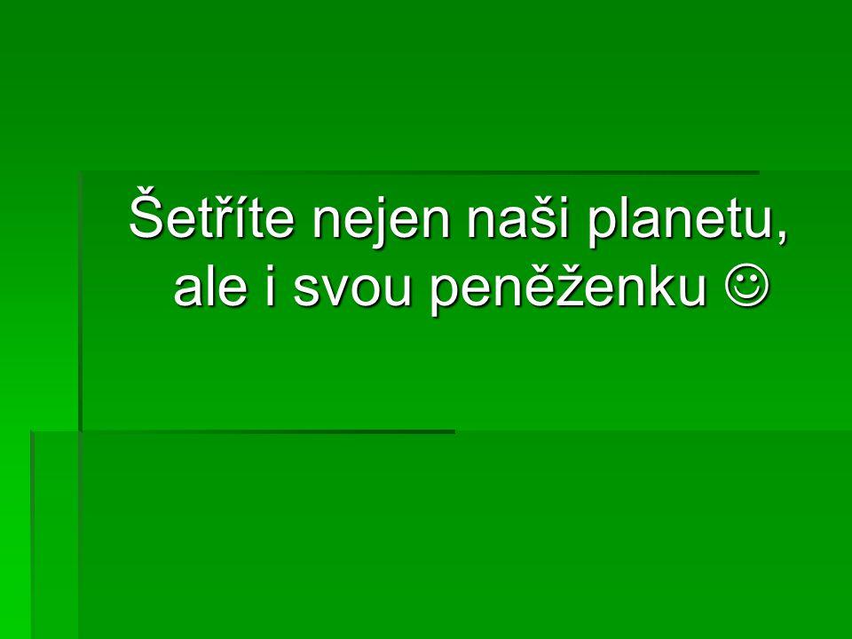 Šetříte nejen naši planetu, ale i svou peněženku Šetříte nejen naši planetu, ale i svou peněženku