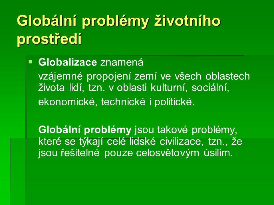 Globální problémy životního prostředí   Globalizace znamená vzájemné propojení zemí ve všech oblastech života lidí, tzn. v oblasti kulturní, sociáln