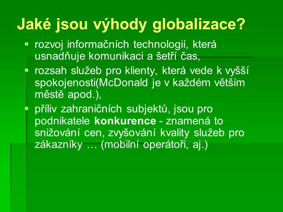 Jaké jsou výhody globalizace?   rozvoj informačních technologií, která usnadňuje komunikaci a šetří čas,   rozsah služeb pro klienty, která vede k