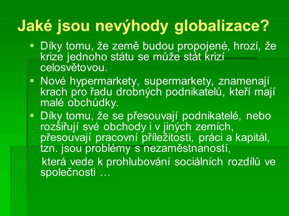 Jaké jsou nevýhody globalizace?   Díky tomu, že země budou propojené, hrozí, že krize jednoho státu se může stát krizí celosvětovou.   Nové hyperm