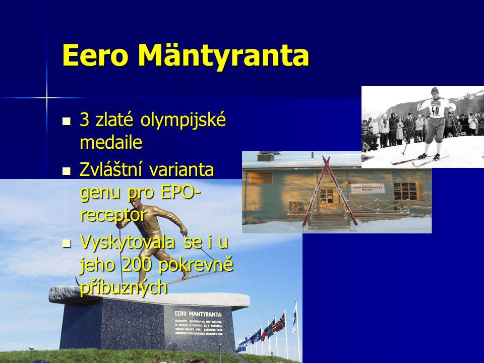 Eero Mäntyranta 3 zlaté olympijské medaile 3 zlaté olympijské medaile Zvláštní varianta genu pro EPO- receptor Zvláštní varianta genu pro EPO- receptor Vyskytovala se i u jeho 200 pokrevně příbuzných Vyskytovala se i u jeho 200 pokrevně příbuzných