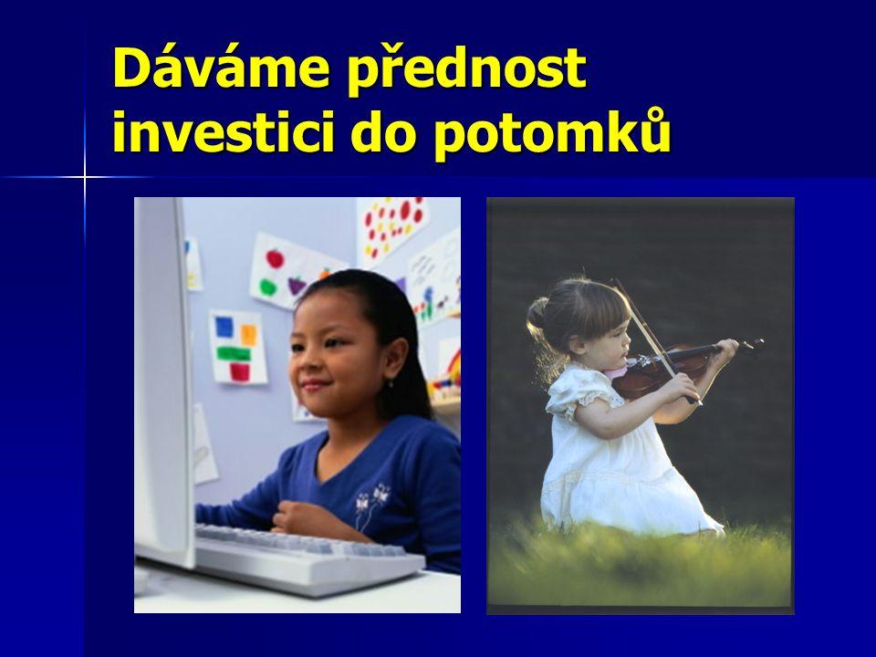 Dáváme přednost investici do potomků